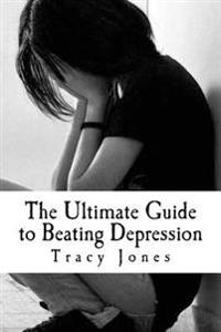 The Ultimate Guide to Beating Depression