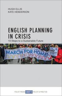 English Planning in Crisis: Ten Steps to a Sustainable Future