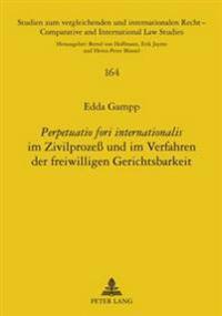 Perpetuatio Fori Internationalis Im Zivilproze Und Im Verfahren Der Freiwilligen Gerichtsbarkeit: Frankfurt Am Main, Berlin, Bern, Bruxelles, New York