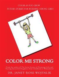 Color Me Strong: Color-As-You-Grow Future Stories for Building Strong Girls