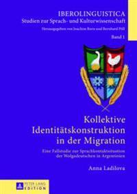 Kollektive Identitaetskonstruktion in Der Migration: Eine Fallstudie Zur Sprachkontaktsituation Der Wolgadeutschen in Argentinien