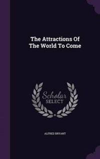 The Attractions of the World to Come