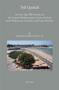 Tell Qudadi: An Iron Age Iib Fortress on the Central Mediterranean Coast of Israel (with References to Earlier and Later Periods):