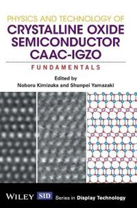 Physics and Technology of Crystalline Oxide Semiconductor CAAC-IGZO: Fundam