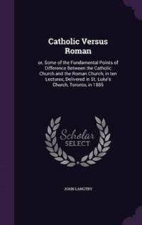 Catholic Versus Roman