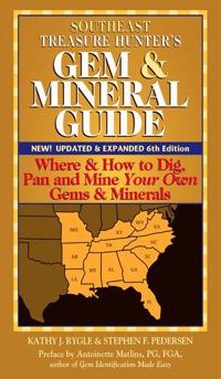 Southeast Treasure Hunter's Gem & Mineral Guide (6th Edition): Where & How to Dig, Pan and Mine Your Own Gems & Minerals