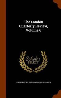 The London Quarterly Review, Volume 6