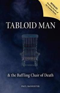 Tabloid Man: & the Baffling Chair of Death