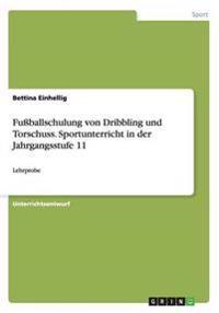 Fuballschulung Von Dribbling Und Torschuss. Sportunterricht in Der Jahrgangsstufe 11