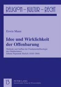 Idee Und Wirklichkeit Der Offenbarung: Methode Und Aufbau Der Fundamentaltheologie Des Guentherianers Johann Nepomuk Ehrlich (1810-1864)