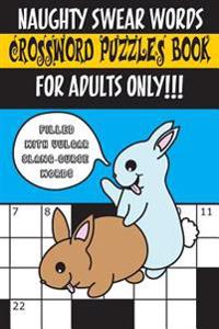 Naughty Swear Words Crossword Puzzles Book for Adults Only!!!: Filled with Vulgar Slang-Curse Words