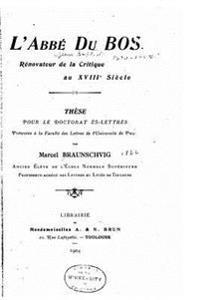 L'Abbe Du Bos, Renovateur de La Critique Au Xviiie Siecle
