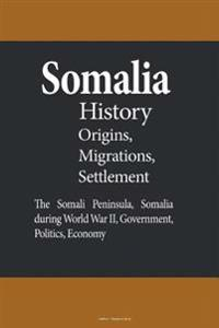 Somalia History, Origins, Migrations, and Settlement: The Somali Peninsula, Somalia During World War II, Government, Politics, Economy