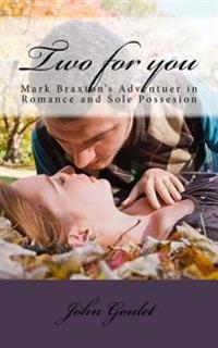 Two for You: Mark Braxton's Adventuer in Romance and Sole Possesion