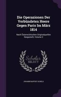 Die Operazionen Der Verbundeten Heere Gegen Paris Im Marz 1814