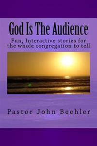 God Is the Audience: Fun, Interactive Stories for the Whole Congregation to Tell