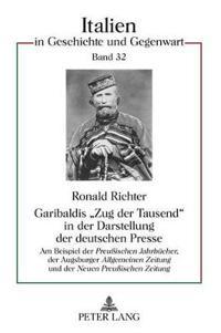 """Garibaldis «zug Der Tausend» in Der Darstellung Der Deutschen Presse: Am Beispiel Der """"preußischen Jahrbuecher,"""" Der Augsburger """"allgemeinen Zeitung"""""""