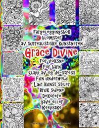 Fargeleggingsbok Blomster AV Surrealistiske Kunstneren Grace Divine for Voksne for Barn Slapp AV Og De-Stress Fun Underhold Lær Kunst Stiler Bruk Side