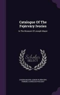 Catalogue of the Fejervary Ivories