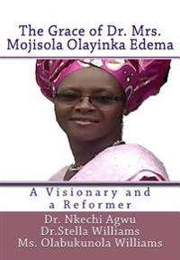 The Grace of Dr Mrs Mojisola Olayinka Edema: A Visionary and a Reformer