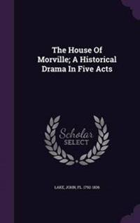 The House of Morville; A Historical Drama in Five Acts
