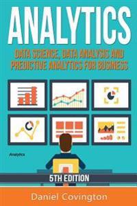Analytics: Data Science, Data Analysis and Predictive Analytics for Business