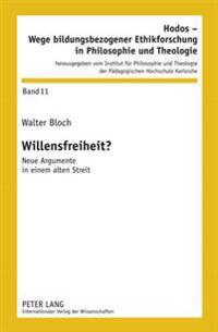 Willensfreiheit?: Neue Argumente in Einem Alten Streit