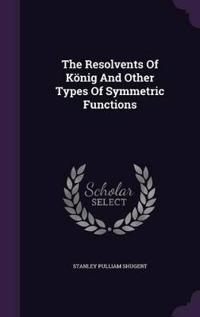 The Resolvents of Konig and Other Types of Symmetric Functions