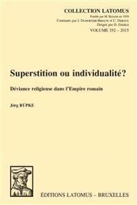 Superstition Ou Individualite?: Deviance Religieuse Dans L'Empire Romain