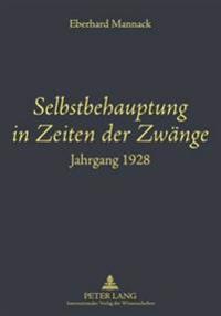 Selbstbehauptung in Zeiten Der Zwaenge: Jahrgang 1928