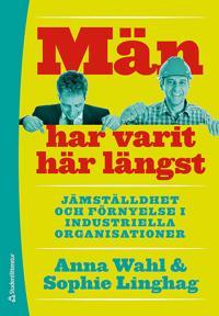 Män har varit här längst : Jämställdhet och förnyelse i industriella organisationer