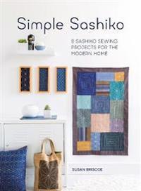 Simple Sashiko: 8 Sashiko Sewing Projects for the Modern Home