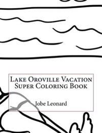 Lake Oroville Vacation Super Coloring Book