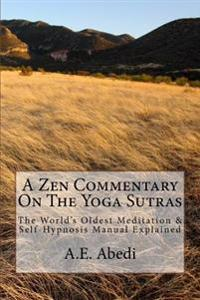 A Zen Commentary on the Yoga Sutras: The World's Oldest Meditation & Self-Hypnosis Manual Explained