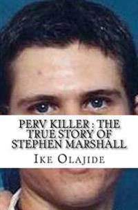 Perv Killer: The True Story of Stephen Marshall