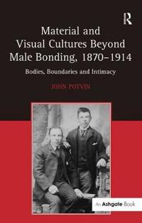 Material and Visual Cultures Beyond Male Bonding, 1870-1914