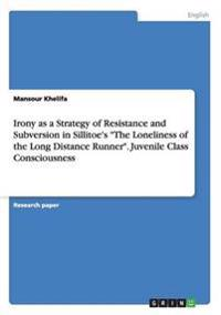 "Irony as a Strategy of Resistance and Subversion in Sillitoe's ""The Loneliness of the Long Distance Runner"". Juvenile Class Consciousness"