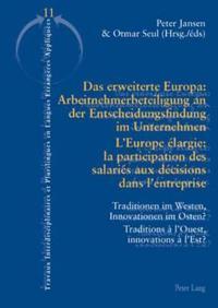 Das erweiterte Europa: Arbeitnehmerbeteiligung an der Entscheidungsfindung im Unternehmen / L'Europe elargie : la participation des salaries aux decisions dans l'entreprise