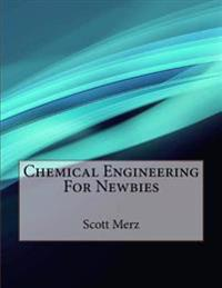 Chemical Engineering for Newbies