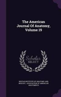 The American Journal of Anatomy, Volume 19