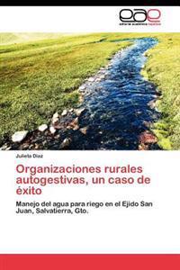 Organizaciones Rurales Autogestivas, Un Caso de Exito