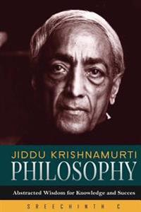 Jiddu Krishnamurti Philosophy: Abstracted Wisdom for Knowledge and Success