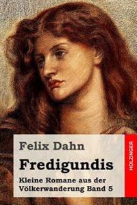 Fredigundis: Kleine Romane Aus Der Volkerwanderung Band 5