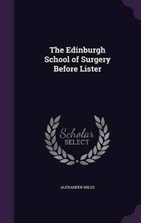The Edinburgh School of Surgery Before Lister