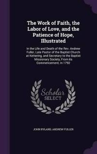 The Work of Faith, the Labor of Love, and the Patience of Hope, Illustrated