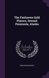 The Fairhaven Gold Placers, Seward Peninsula, Alaska