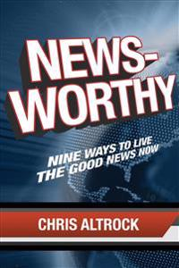 Newsworthy: Nine Ways to Live the Good News Now