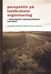 Perspektiv på lantbrukets organisering : historiografi, begreppshistoria och källor