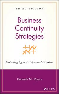 Business Continuity Strategies: Protecting Against Unplanned Disasters, 3rd