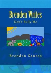 Brenden Writes: Don't Bully Me